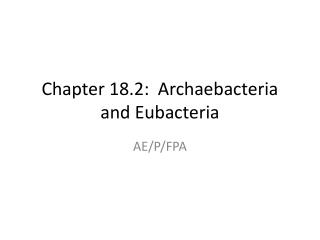 Chapter 18.2:  Archaebacteria and Eubacteria