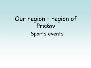 Our region – region of Prešov