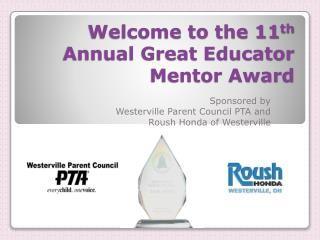 Welcome to the 11 th  Annual Great Educator Mentor Award