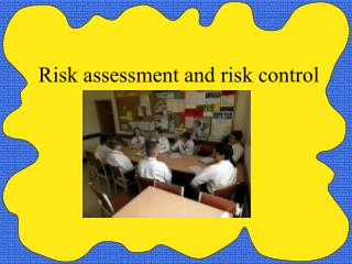 Risk assessment and risk control
