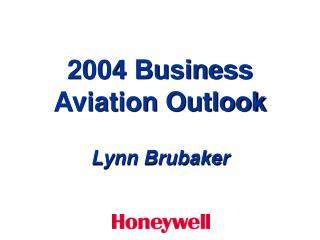 2004 Business Aviation Outlook Lynn Brubaker