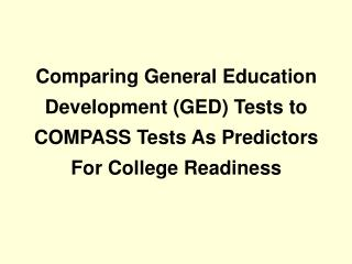 Comparing General Education  Development (GED) Tests to  COMPASS Tests As Predictors
