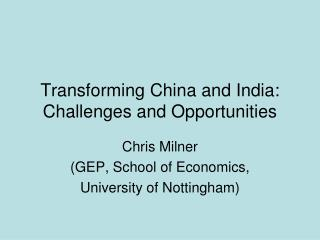 Transforming China and India:  Challenges and Opportunities
