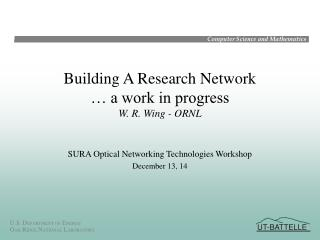 Building A Research Network � a work in progress W. R. Wing - ORNL