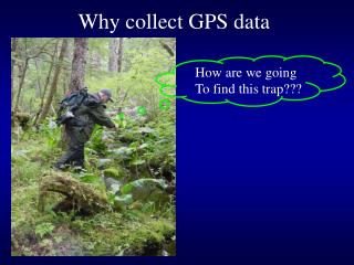 Why collect GPS data