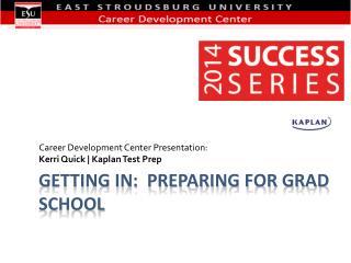 Getting In:  Preparing for Grad School