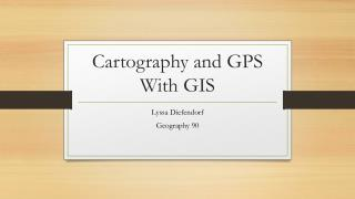 Cartography and GPS With GIS