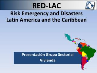 RED-LAC Risk Emergency and Disasters Latin America and the Caribbean