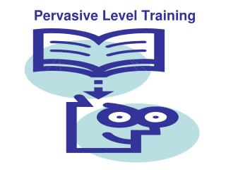 Pervasive Level Training