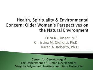 Erica K. Husser, M.S.  Christina M. Gigliotti, Ph.D. Karen A. Roberto, Ph.D
