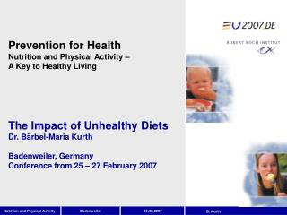 The Impact of Unhealthy Diets Dr. Bärbel-Maria Kurth Badenweiler, Germany