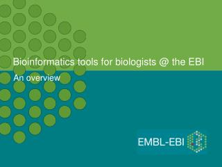 Bioinformatics tools for biologists @ the EBI
