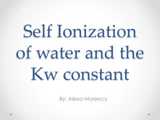 Self Ionization of water and the Kw constant