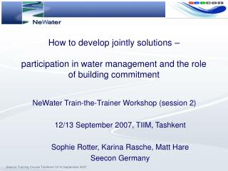 NeWater Train-the-Trainer Workshop (session 2) ‏ 12/13 September 2007, TIIM, Tashkent