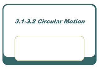 3.1-3.2 Circular Motion