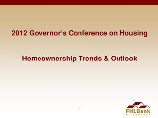 2012 Governor's Conference on Housing Homeownership Trends & Outlook