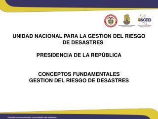 UNIDAD NACIONAL PARA LA GESTION DEL RIESGO DE DESASTRES PRESIDENCIA DE LA REPÚBLICA