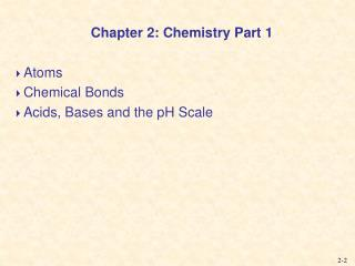 Chapter 2: Chemistry Part 1 Atoms Chemical Bonds Acids, Bases and the pH Scale