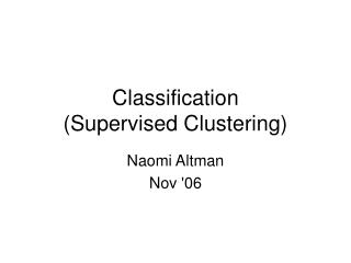 Classification (Supervised Clustering)