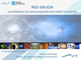 RIS3 GALICIA LA ESTRATEGIA DE ESPECIALIZACIÓN INTELIGENTE DE GALICIA