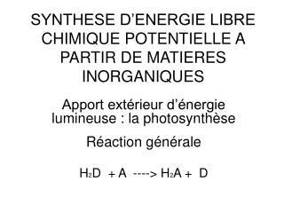 SYNTHESE D'ENERGIE LIBRE CHIMIQUE POTENTIELLE A PARTIR DE MATIERES INORGANIQUES