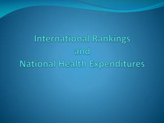 International Rankings  and  National Health Expenditures