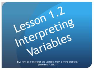 Lesson 1.2 Interpreting  Variables