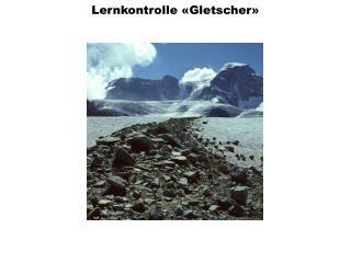 Lernkontrolle «Gletscher»