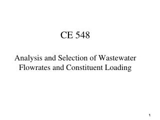 CE 548 Analysis and Selection of Wastewater Flowrates and Constituent Loading