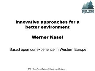 Innovative approaches for a better environment  Werner Kasel