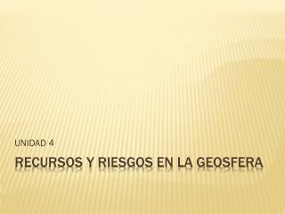 RECURSOS Y RIESGOS EN LA GEOSFERA