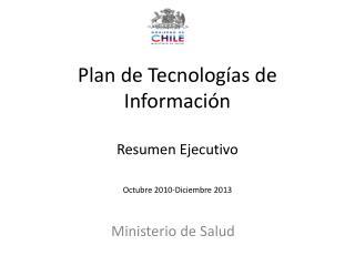 Plan de Tecnologías de Información Resumen Ejecutivo  Octubre 2010-Diciembre 2013