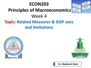 ECON203  Principles of Macroeconomics Week 4 Topic :  Related Measures & GDP uses and limitations