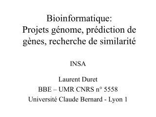 Bioinformatique: Projets g nome, pr diction de g nes, recherche de similarit