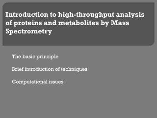 Introduction to high-throughput analysis of proteins and metabolites by Mass Spectrometry
