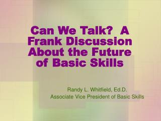 Can We Talk?  A Frank Discussion About the Future of Basic Skills