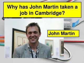 Why has John Martin taken a job in Cambridge?