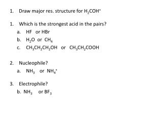 Draw  major res.  structure for H 2 COH + Which is the strongest acid in the pairs? HF   or  HBr
