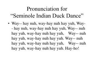 "Pronunciation for  ""Seminole Indian Duck Dance"""