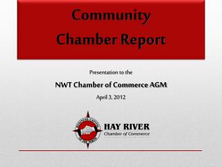Presentation to the  NWT Chamber of Commerce AGM April  3 , 2012