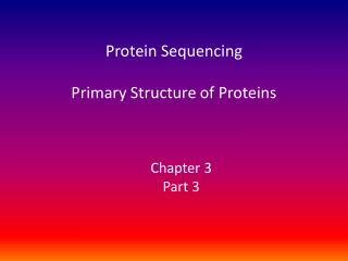 Protein Sequencing Primary Structure of Proteins