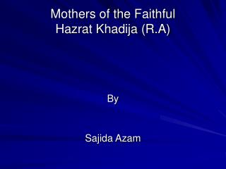 Mothers of the Faithful  Hazrat Khadija (R.A)