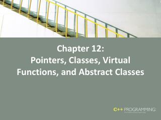 Chapter 12: Pointers, Classes, Virtual Functions, and Abstract Classes
