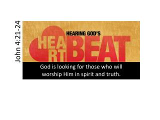 God is looking for those who will  worship Him in spirit and truth.
