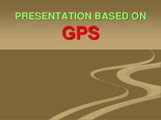 PRESENTATION BASED ON  GPS