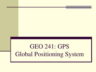GEO 241: GPS Global Positioning System