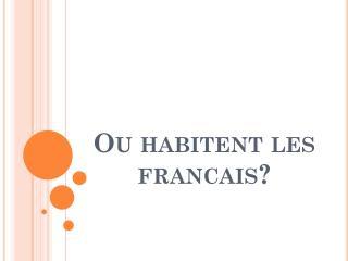 Ou habitent  les  francais ?