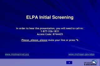 ELPA Initial Screening  In order to hear the presentation, you will need to call-in: