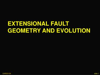 EXTENSIONAL FAULT GEOMETRY AND EVOLUTION