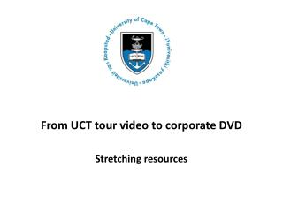 From UCT tour video to corporate DVD